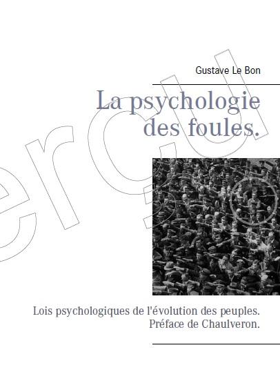 La psychologie des foules, Gustave Le Bon.