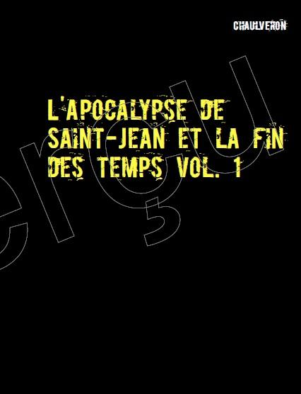 L'apocalypse de Sain-Jean et la fin des temps (2 volumes).
